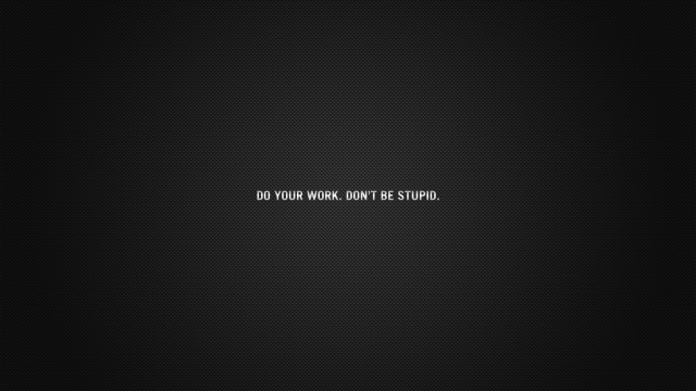 Do you work. Don't be stupid